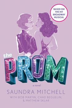 The Prom: A Novel Based on the Hit Broadway Musical 1984837524 Book Cover