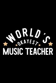 Paperback World's Okayest Music Teacher : Nice Notebook for Music Teacher - Funny Christmas Gift Idea for Music Teacher - Music Teacher Journal - 100 Pages 6x9 Inches Book
