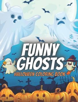 Paperback Funny Ghosts Halloween Coloring Book: Scary Crazy Ghost Fun Activity For Kids Ages 4-8 - 30 Big Illustrations Book