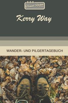 Paperback TRAVEL ROCKET Books Kerry Way Wander- und Pilgertagebuch : Zum Eintragen und Ausf�llen - Wanderungen - Bergwandern - Klettertouren - H�ttentouren - Outdoor - Packliste - Tolles Geschenk F�r Wanderer [German] Book