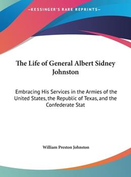 Hardcover The Life of General Albert Sidney Johnston: Embracing His Services in the Armies of the United States, the Republic of Texas, and the Confederate Stat Book