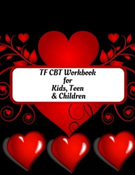 Paperback TF CBT Workbook for Kids, Teen and Children: Your Guide to Free From Frightening, Obsessive or Compulsive Behavior, Help Children Overcome Anxiety, Fe Book