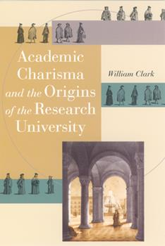 Academic Charisma and the Origins of the Research University 0226109224 Book Cover