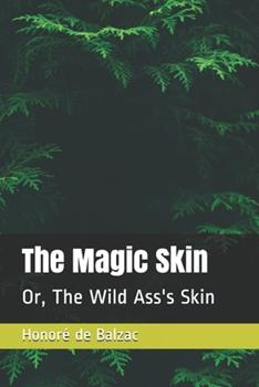 Paperback The Magic Skin: Or, The Wild Ass's Skin Book