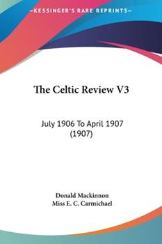 Hardcover The Celtic Review V3 : July 1906 to April 1907 (1907) Book