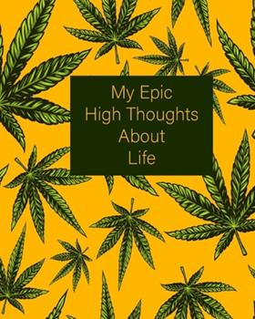 Paperback My Epic High Thoughts about Life : Yellow and Green 420 Weed Cannabis Marijuana Composition Notebook 8''x10'' Book