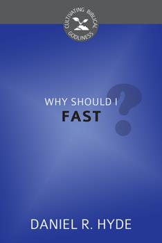 Why Should I Fast? - Book  of the Cultivating Biblical Godliness