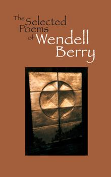 The Selected Poems of Wendell Berry 1887178848 Book Cover