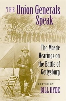 Hardcover The Union Generals Speak: The Meade Hearings on the Battle of Gettysburg Book