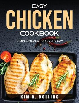 Paperback Easy Chicken Cookbook: Simple Meals for Every Day Book