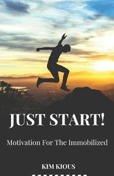 Paperback Just Start!: Motivation For The Immobilized Book