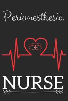 Paperback Perianesthesia Nurse: Nursing Valentines Gift (100 Pages, Design Notebook, 6 x 9) (Cool Notebooks) Paperback Book