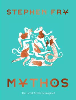 Mythos: The Greek Myths Retold - Book #1 of the Stephen Fry's Great Mythology