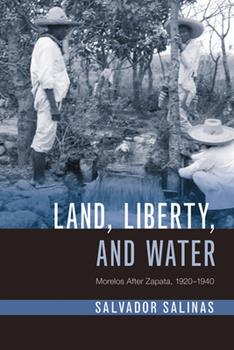 Hardcover Land, Liberty, and Water: Morelos After Zapata, 1920-1940 Book
