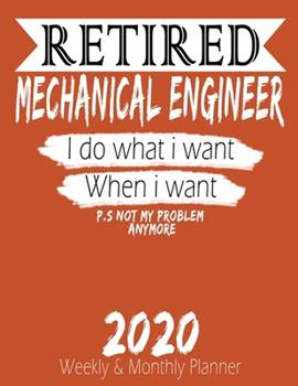 Paperback Retired Mechanical Engineer - I Do What I Want When I Want 2020 Planner : High Performance Weekly Monthly Planner to Track Your Hourly Daily Weekly Monthly Progress - Funny Gift Ideas for Retired Mechanical Engineer - Agenda Calendar 2020 for List, Tracke Book