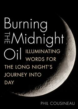 Burning the Midnight Oil: Illuminating Words for the Long Night's Journey Into Day 1936740737 Book Cover