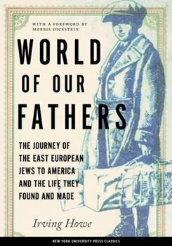 World of Our Fathers: The Journey of the East European Jews to America and the Life They Found and Made 0671227556 Book Cover