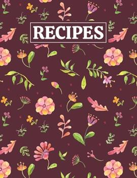Paperback Recipes : Blank Journal Cookbook Notebook to Write in Your Personalized Favorite Recipes with Summer Flowers Themed Cover Design Book