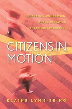 Hardcover Citizens in Motion: Emigration, Immigration, and Re-Migration Across China's Borders Book