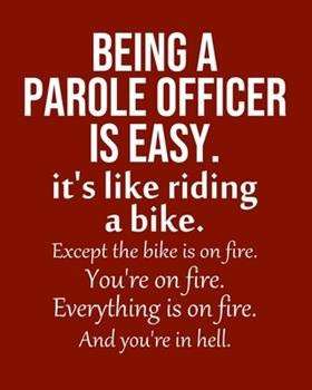Paperback Being a Parole Officer Is Easy. It's Like Riding a Bike. Except the Bike Is on Fire. You're on Fire. Everything Is on Fire. and You're in Hell : Calendar 2020, Monthly & Weekly Planner Jan. - Dec. 2020 Book