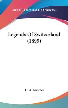 Hardcover Legends Of Switzerland (1899) Book