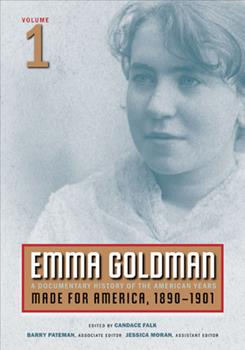 Emma Goldman: A Documentary History of the American Years, Volume 1: Made for America, 1890-1901 0252075412 Book Cover