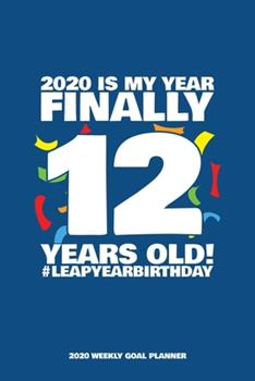 Paperback 2020 Is My Year - Finally 12 Years Old! Leap Year Birthday - 2020 Weekly Goal Planner : 53 Full Weeks of Year 2020 Organized into Daily Notes Sections with Leap Day Birthday Highlight (Blue Cover) Book