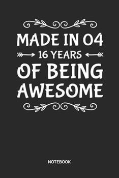 Paperback Made in 04 16 Years of Being Awesome Notebook : Dotted Lined Sweet Sixteen Notebook (6x9 Inches) Ideal As a Sweet 16 Journal. Perfect As a Sweet 16 Guest Book for All Want to Celebrate This Birthday Party. Great Gift for Girls and Teens Book