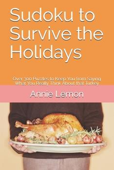 Paperback Sudoku to Survive the Holidays: Over 300 Puzzles to Keep You from Saying What You Really Think About that Turkey Book