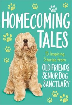 Paperback Homecoming Tales: 15 Inspiring Stories from Old Friends Senior Dog Sanctuary Book