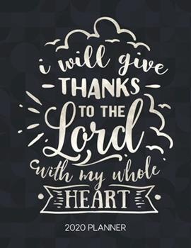 Paperback I Will Give Thanks to the Lord with My Whole Heart 2020 Planner : Weekly Planner with Christian Bible Verses or Quotes Inside Book