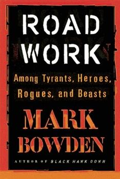 Road Work: Among Tyrants, Heroes, Rogues, and Beasts 0143036734 Book Cover