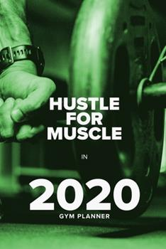 Paperback Hustle for Muscle in 2020 - Gym Planner : Yearly and Weekly Gift Fitness Organizer Book