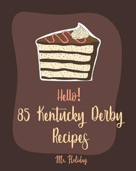 Paperback Hello! 85 Kentucky Derby Recipes: Best Kentucky Derby Cookbook Ever For Beginners [Bourbon Cookbook, Bread Pudding Recipes, Mashed Potato Cookbook, Co Book