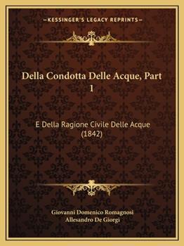 Paperback Della Condotta Delle Acque, Part : E Della Ragione Civile Delle Acque (1842) Book