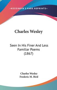 Hardcover Charles Wesley: Seen in His Finer and Less Familiar Poems (1867) Book
