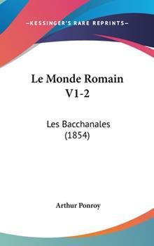 Hardcover Le Monde Romain V1-2 : Les Bacchanales (1854) Book