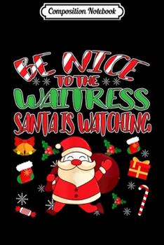Paperback Composition Notebook : Christmas - Be Nice to the Waitress Santa Is Watching Journal/Notebook Blank Lined Ruled 6x9 100 Pages Book