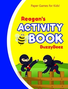 Paperback Reagan's Activity Book : Ninja 100 + Fun Activities - Ready to Play Paper Games + Blank Storybook & Sketchbook Pages for Kids - Hangman, Tic Tac Toe, Four in a Row, Sea Battle + More - Personalized Name Letter R - Road Trip Entertainment Book