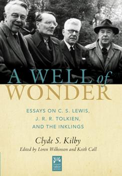A Well of Wonder: C. S. Lewis, J. R. R. Tolkien, and The Inklings 1612618626 Book Cover