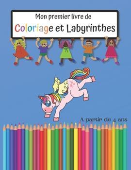 Paperback Mon premier Livre de Coloriage et Labyrinthes: A partir de 4 ans.: Cahier d'activit?s pour enfants: 2 livres en 1: Jeux de labyrinthes pour enfants: C [French] Book