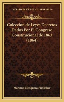 Hardcover Coleccion de Leyes Decretos Dados Por El Congreso Constitucional de 1863 (1864) Book