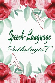 Paperback Speech-Language Pathologist : Speech-Language Pathologist Notebook, Journal or Diary Speech Therapist Appreciation Gifts - Perfect Thanksgiving Thank You Gift Ideas for SLP & Speech Therapy Book