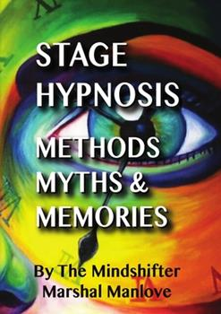 Paperback Stage Hypnosis - Methods, Myths & Memories: The Mindshifter - Marshal Manlove Book
