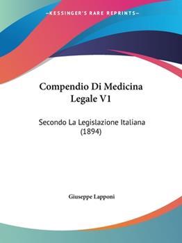 Paperback Compendio Di Medicina Legale V1 : Secondo la Legislazione Italiana (1894) Book