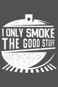 Paperback I Only Smoke the Good Stuff : Grill Bbq Grillen Dina5 Blanko Notizbuch Tagebuch Planer Notizblock Kladde Journal Strazze Book