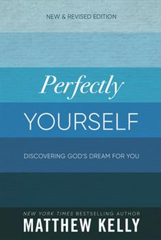 Paperback Perfectly Yourself : Discovering God's Dream for You: New and Revised Edition Book