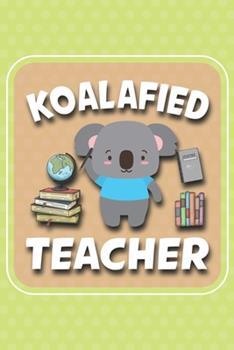 Paperback Koalafied Teacher: Koalafied Teacher Koala Gift Idea, Koala's are just cute little bears lovers, animal loves Book