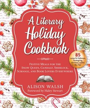 Hardcover A Literary Holiday Cookbook: Festive Meals for the Snow Queen, Gandalf, Sherlock, Scrooge, and Book Lovers Everywhere Book