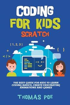 Paperback Coding for Kids Scratch: The Best Guide for Kids to Learn Coding Basics, Create Fascinating Animations and Games Book
